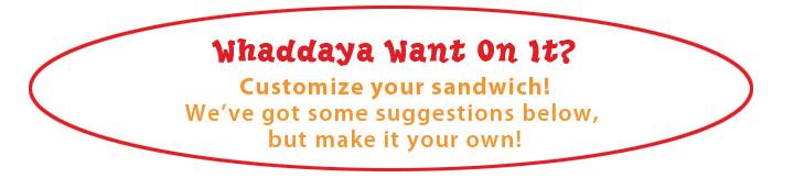 Whaddaya Want on It - Sandwich