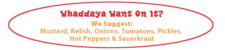 Whaddaya Want on It - Hotdog